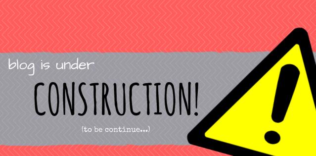 Blog Under CONSTRUCTION!!